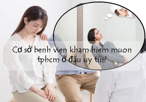 Bệnh viện khám hiếm muộn tốt nhất ở TPHCM cho nam và nữ giới
