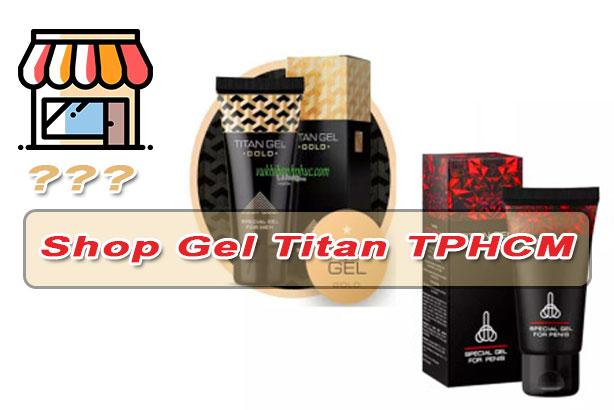 Shop Gel Titan TPHCM: Tìm cửa hàng bán chính hãng ở đâu ?